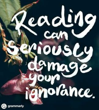 reading can damage your ignorance
