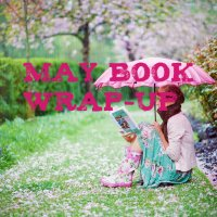 May Book Wrap-Up: It's Not Raining on My Parade!